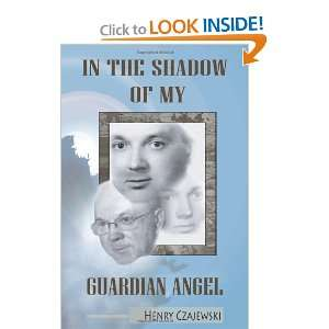 In The Shadow Of My Guardian Angel (9781609764128) Henry