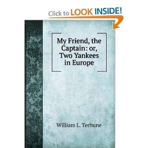 , the Captain or, Two Yankees in Europe William L. Terhune Books