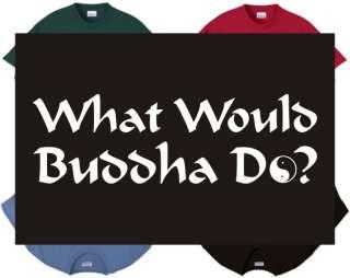 Shirt/Tank   What Would Buddha Do?   religion peace zen