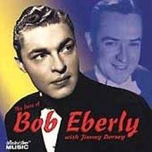 38. The Best of Bob Eberly with Jimmy Dorsey by Bob Eberly