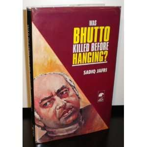 Was Bhutto killed before hanging?: Sadiq Jafri: Books