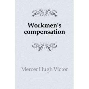 Workmens compensation Mercer Hugh Victor Books