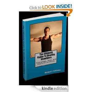 Guide To Healthy Shoulders: Michael J. Schiemer B.S. CSCS CPT, David