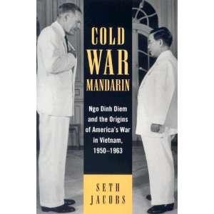 Cold War Mandarin: Ngo Dinh Diem and the Origins of