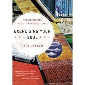 Gary Jansensexercising Your Soul: Fifteen Minutes a Day to a