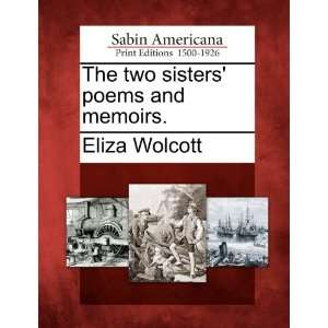 two sisters poems and memoirs. (9781275774223): Eliza Wolcott: Books