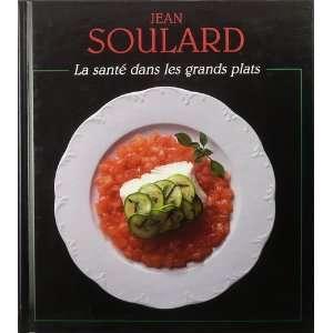 La Sante Dans Les Grands Plats: Jean Soulard: Books