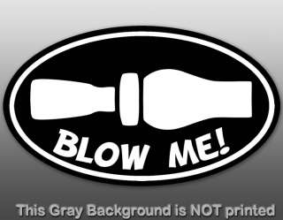 Oval Blow Me Duck Hunting Whistle Sticker   decal funny