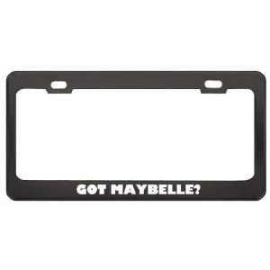Got Maybelle? Girl Name Black Metal License Plate Frame Holder Border