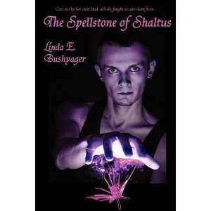 The Spellstone of Shaltus (9781604599268): Linda E. Bushyager: Books