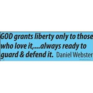 GOD grants liberty only to those who love it,_ always ready to guard