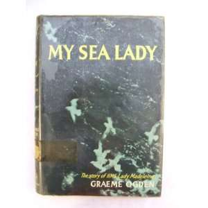 My Sea Lady : The Story of H.M.S. Lady Madeleine on Arctic Convoy Duty
