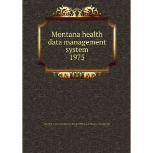 Montana health data management system. 1975: Montana
