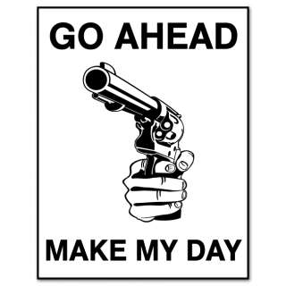 Go Ahead MAKE MY DAY gun sign warning sticker 4 x 5