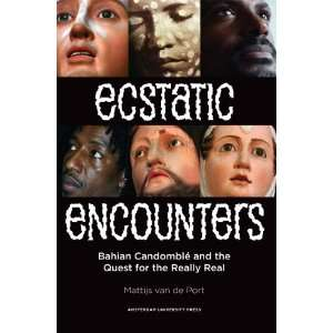 Ecstatic Encounters Bahian Candomble and the Quest for