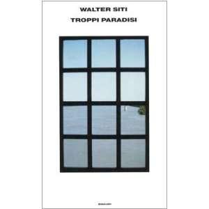 Troppi paradisi (9788806177997): Walter Siti: Books