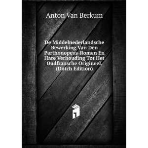 Het Oudfransche Origineel. (Dutch Edition): Anton Van Berkum: Books