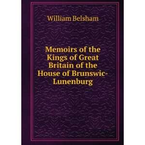 Memoirs of the Kings of Great Britain of the House of Brunswic