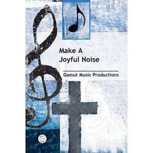Make a Joyful Noise Anthem: General Anthem for SATB Voices
