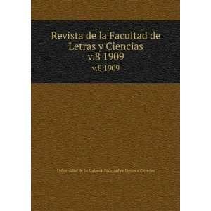 Revista de la Facultad de Letras y Ciencias. v.8 1909