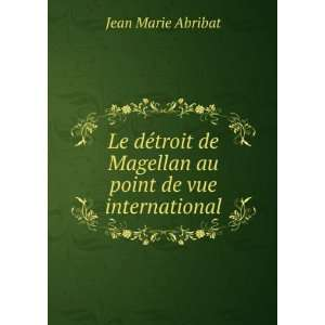 Le détroit de Magellan au point de vue international: Jean