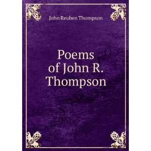 Poems of John R. Thompson John Reuben Thompson Books