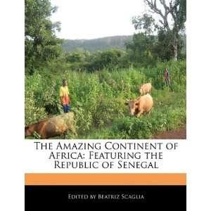 the Republic of Senegal (9781116137903) Beatriz Scaglia Books