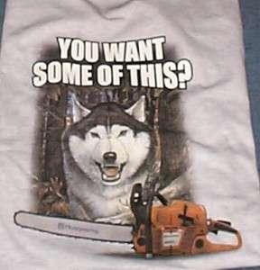 Husqvarna Siberian Husky Dog Wolf 385 Chain Saw T Shirt You Want Some