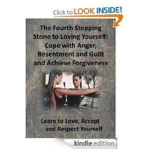 Fourth Stepping Stone to Loving Yourself: Cope with Anger, Resentment