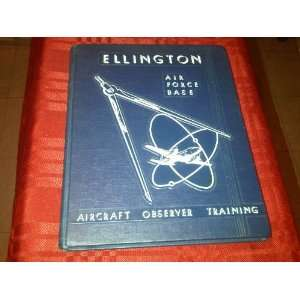 Air Force, Aircraft Observer Training Yearbook Ellington Air Force