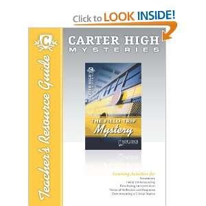 The Field Trip Mystery Teacher Resource Guide (Carter High