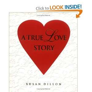 A True Love Story (9780967604800): Susan Dillon: Books