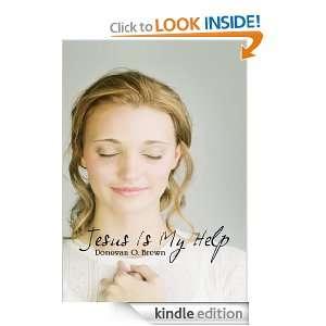 Jesus Is My Help Donovan O. Brown  Kindle Store