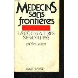 Medecins sans frontieres La ou les autres ne vont pas (French Edition