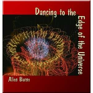 Dancing to the Edge of the Universe Allen Burns Music