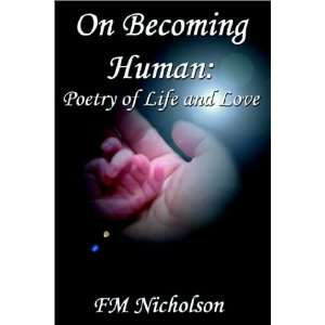 On Becoming Human: Poetry of Life and Love (9781930928312