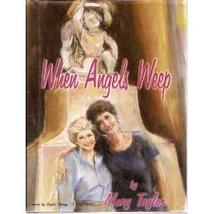 When Angels Weep, a True Story (Signed Copy): Mary Taylor