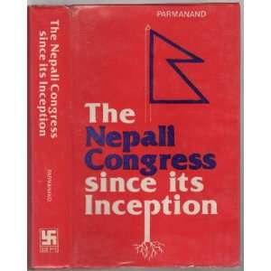 The Nepali Congress Since Its Inception  A Critical