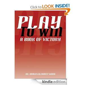 Play to Win A Book of Victory Kayla Gilchrist Ward, Mark Ward