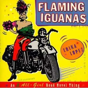 Flaming Iguanas: An Illustrated All Girl Road Novel Thing