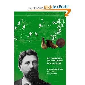 Der Wegbereiter des Fußballspiels in Deutschland Prof. Dr. Konrad
