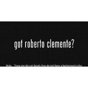 (2x) Got Roberto Clemente   Sticker   Decal   Die Cut