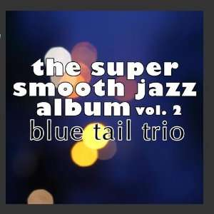 The Super Smooth Jazz Album, Vol. 2 Blue Tail Trio Music
