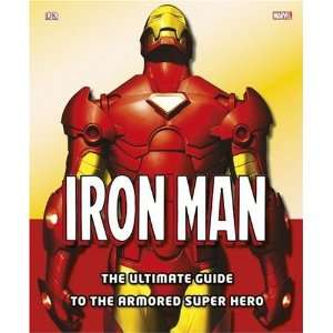 Iron Man The Ultimate Guide to the Armored Super Hero