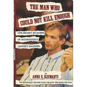 The Man Who Could Not Kill Enough: The Secret Murders of