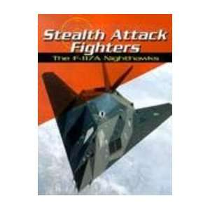Stealth Attack Fighters The F 117A Nighthawks (War Planes