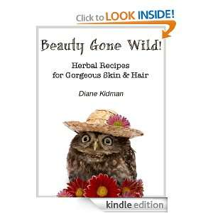 Gone Wild Herbal Recipes for Gorgeous Skin & Hair (Herbs Gone Wild