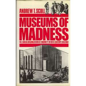 Museums of madness: The social organization of insanity in