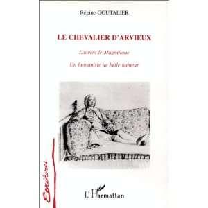 Le chevalier dArvieux: Laurent le Magnifique, un humaniste de belle