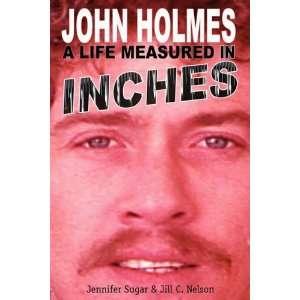 John Holmes, a Life Measured in Inches: .ca: Jennifer Sugar